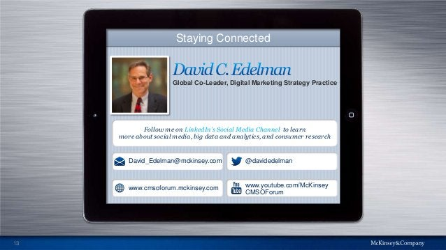 13 Staying Connected Global Co-Leader, Digital Marketing Strategy Practice David_Edelman@mckinsey.com @davidedelman Follow...