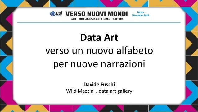 Data Art verso un nuovo alfabeto per nuove narrazioni Davide Fuschi Wild Mazzini . data art gallery