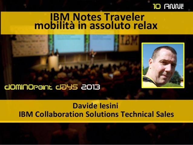 IBM Notes Traveler mobilità in assoluto relax Davide Iesini IBM Collaboration Solutions Technical Sales
