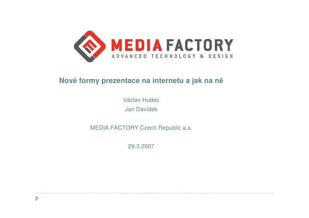 Nové formy prezentace na internetu a jak na ně                    Václav Hudec                    Jan Davídek           ME...