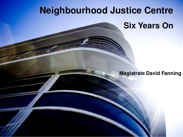Neighbourhood Justice Centre Six Years On Magistrate David Fanning