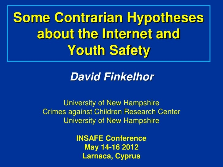 Some Contrarian Hypotheses   about the Internet and       Youth Safety          David Finkelhor        University of New H...