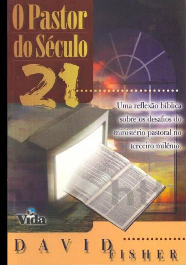 O PASTOR DO SÉCULO 21 ............................................. Uma reflexão bíblica sobre os desafios do ministério p...