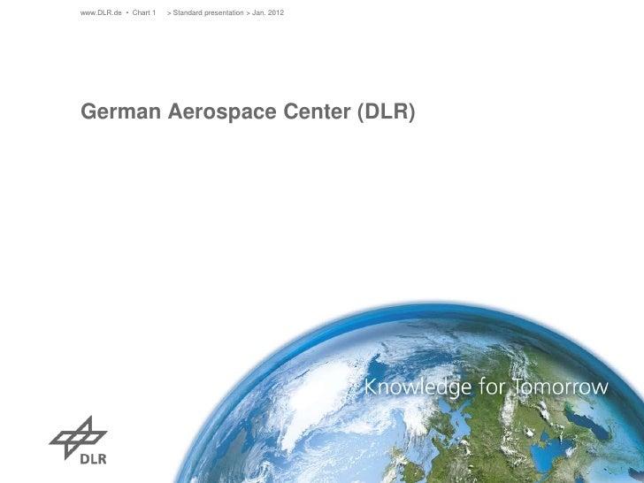 www.DLR.de • Chart 1   > Standard presentation > Jan. 2012German Aerospace Center (DLR)