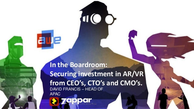 In the Boardroom: Securing investment in AR/VR from CEO's, CTO's and CMO's. DAVID FRANCIS – HEAD OF APAC