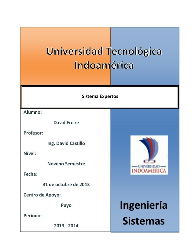 Sistema Expertos Alumno: David Freire Profesor: Ing. David Castillo Nivel: Noveno Semestre Fecha:  31 de octubre de 2013 C...