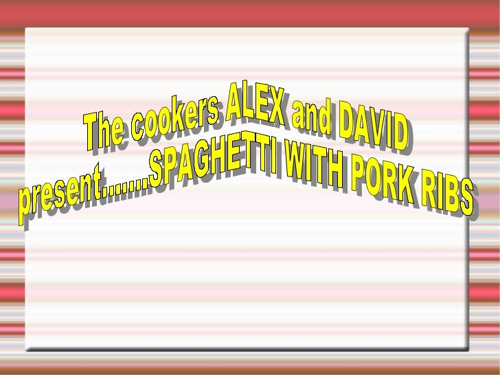 The cookers ALEX and DAVID present.......SPAGHETTI WITH PORK RIBS
