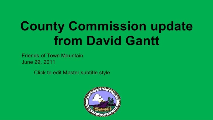 County Commission update from David Gantt Friends of Town Mountain June 29, 2011