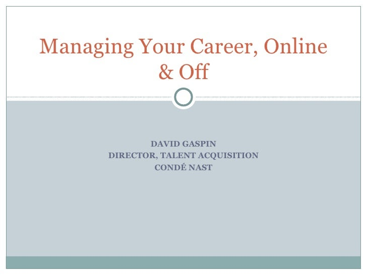 DAVID GASPIN DIRECTOR, TALENT ACQUISITION CONDÉ NAST Managing Your Career, Online & Off