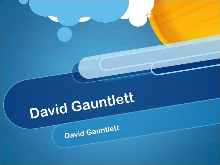 David Gauntlett<br />David Gauntlett<br />
