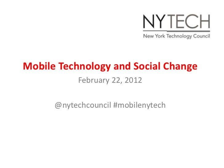 Mobile Technology and Social Change           February 22, 2012      @nytechcouncil #mobilenytech