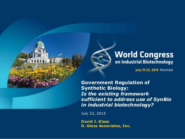 Government Regulation of Synthetic Biology: Is the existing framework sufficient to address use of SynBio in industrial bi...