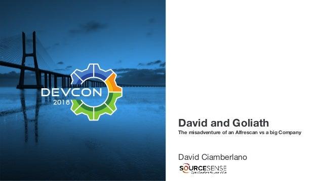 David and Goliath David Ciamberlano The misadventure of an Alfrescan vs a big Company