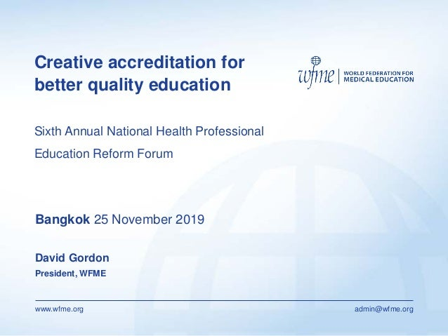www.wfme.org admin@wfme.org Creative accreditation for better quality education Sixth Annual National Health Professional ...