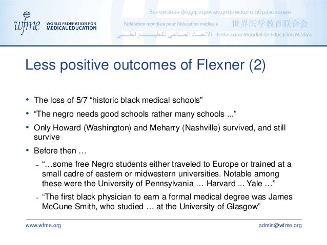 """www.wfme.org admin@wfme.org • The loss of 5/7 """"historic black medical schools"""" • """"The negro needs good schools rather many..."""