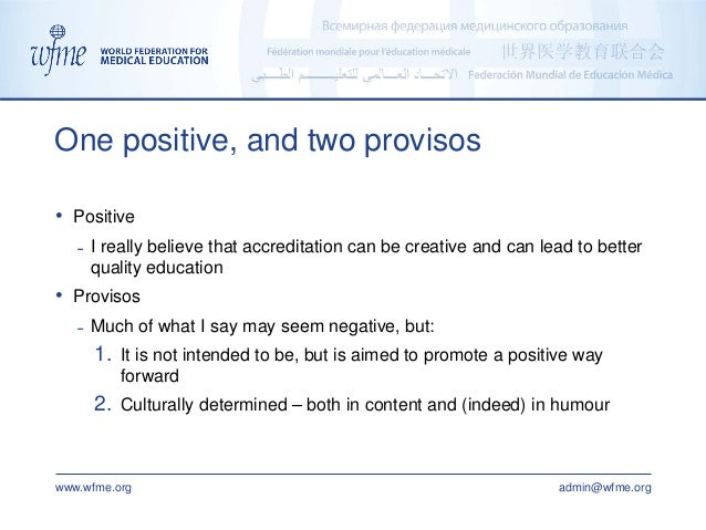 www.wfme.org admin@wfme.org • Positive ˗ I really believe that accreditation can be creative and can lead to better qualit...