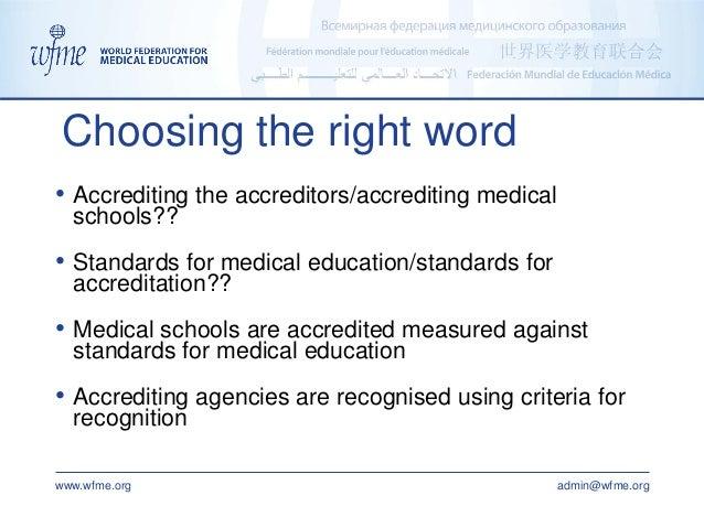 www.wfme.org admin@wfme.org Choosing the right word • Accrediting the accreditors/accrediting medical schools?? • Standard...