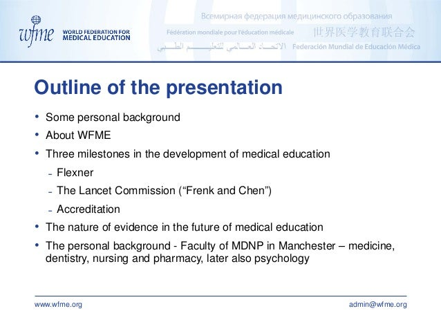 www.wfme.org admin@wfme.org Outline of the presentation • Some personal background • About WFME • Three milestones in the ...