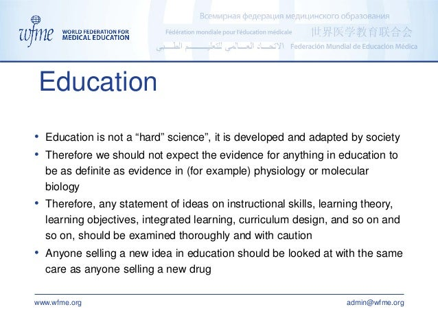 """www.wfme.org admin@wfme.org • Education is not a """"hard"""" science"""", it is developed and adapted by society • Therefore we sh..."""
