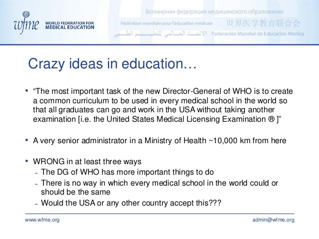 """www.wfme.org admin@wfme.org • """"The most important task of the new Director-General of WHO is to create a common curriculum..."""