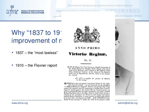 """www.wfme.org admin@wfme.org • 1837 – the """"most lawless"""" • 1910 – the Flexner report Why """"1837 to 1910"""" in the process of i..."""
