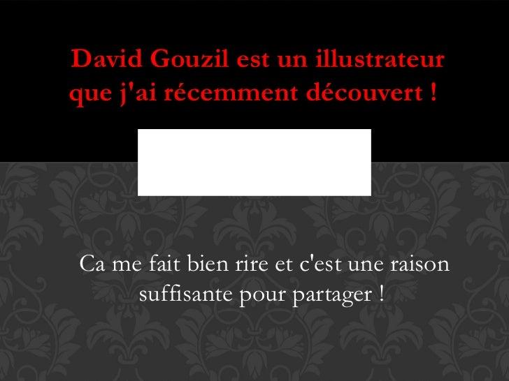 David Gouzil est un illustrateurque jai récemment découvert !Ca me fait bien rire et cest une raison     suffisante pour p...