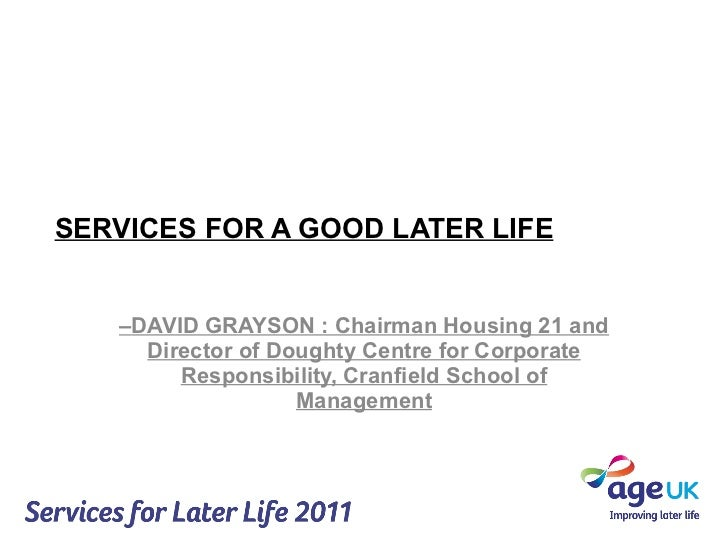 SERVICES FOR A GOOD LATER LIFE – DAVID GRAYSON : Chairman Housing 21 and Director of Doughty Centre for Corporate Responsi...