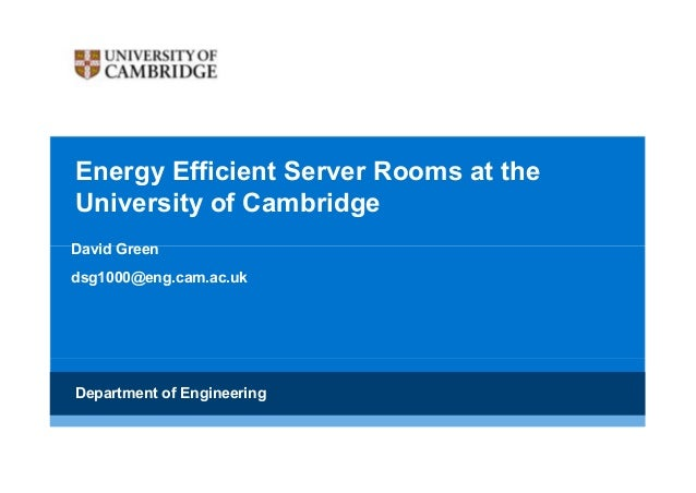 Energy Efficient Server Rooms at theUniversity of CambridgeDavid Greendsg1000@eng.cam.ac.ukDepartment of Engineering