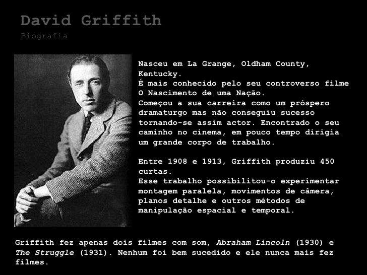 David GriffithBiografia<br />Nasceu em LaGrange, OldhamCounty, Kentucky. <br />É mais conhecido pelo seu controverso filme...