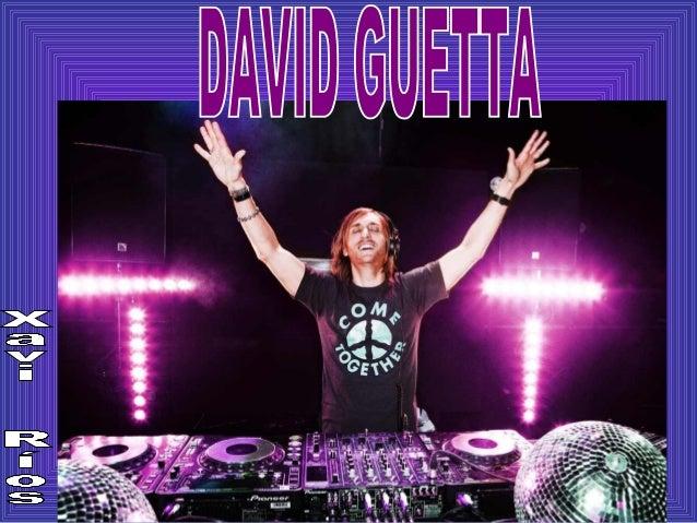 Biographie David Guetta, il est français, il est né en 1967. Il a débuté en 1984, à 17 ans.
