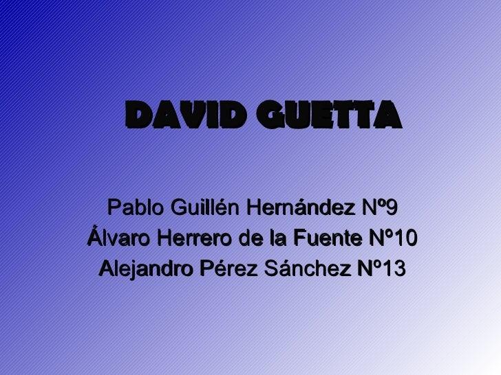 DAVID GUETTA Pablo Guillén Hernández Nº9 Álvaro Herrero de la Fuente Nº10 Alejandro Pérez Sánchez Nº13