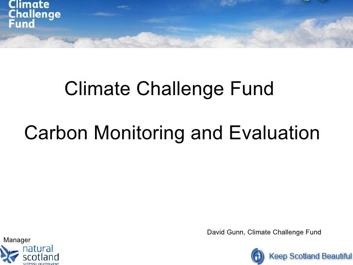 Climate Challenge Fund  Carbon Monitoring and Evaluation   David Gunn, Climate Challenge Fund Manager