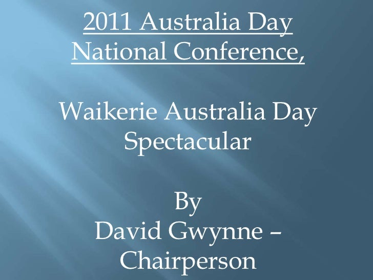 2011 Australia Day <br />National Conference, <br />Waikerie Australia Day Spectacular<br />By<br />David Gwynne – Chairpe...