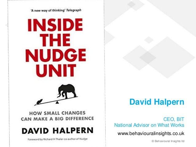 © Behavioural Insights ltd David Halpern CEO, BIT National Advisor on What Works www.behaviouralinsights.co.uk