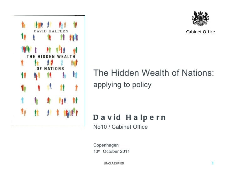 The Hidden Wealth of Nations: applying to policy David Halpern No10 / Cabinet Office Copenhagen 13 th   October 2011 UNCLA...