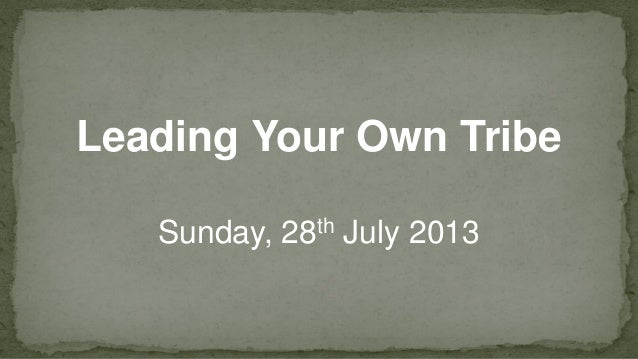 Leading Your Own Tribe Sunday, 28th July 2013