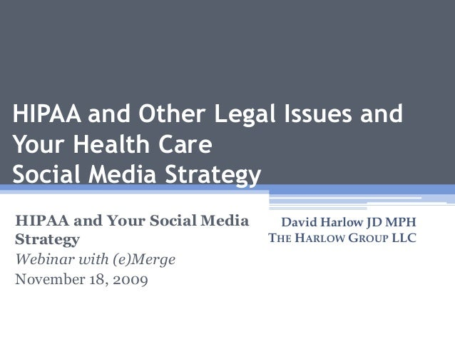HIPAA and Other Legal Issues and Your Health Care Social Media Strategy HIPAA and Your Social Media Strategy Webinar with ...