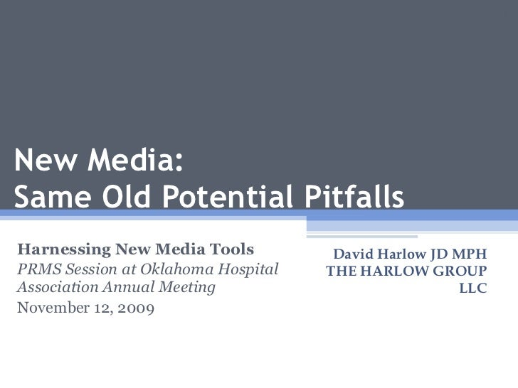 New Media:  Same Old Potential Pitfalls Harnessing New Media Tools PRMS Session at Oklahoma Hospital Association Annual Me...