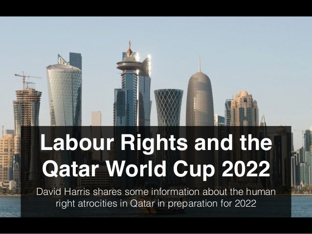Labour Rights and the Qatar World Cup 2022 David Harris shares some information about the human right atrocities in Qatar ...