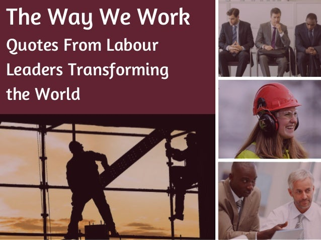 The Way We Work Quotes From Labour Leaders Transforming the World