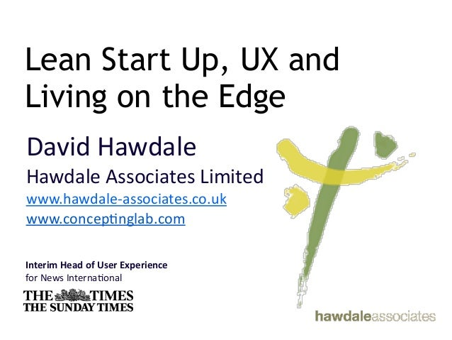 Lean Start Up, UX andLiving on the EdgeDavid	  HawdaleHawdale	  Associates	  Limited	  www.hawdale-­‐associates.co.ukwww.c...