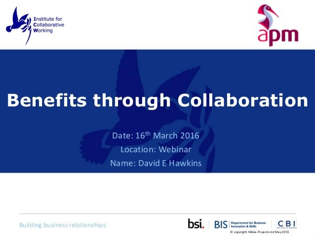 Building business relationships Benefits through Collaboration Date: 16th March 2016 Location: Webinar Name: David E Hawki...