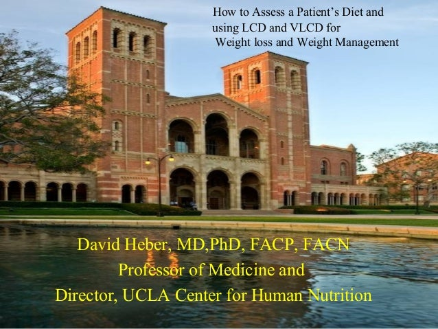 How to Assess a Patient's Diet and using LCD and VLCD for Weight loss and Weight Management David Heber, MD,PhD, FACP, FAC...