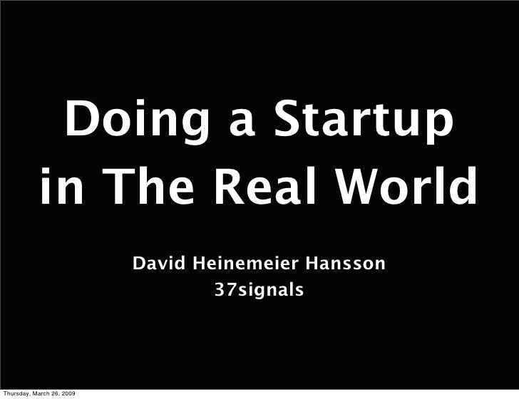 Doing a Startup            in The Real World                            David Heinemeier Hansson                          ...