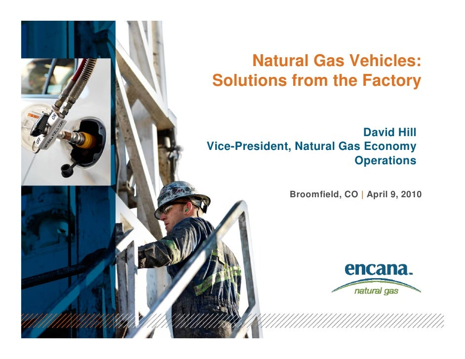 Natural Gas Vehicles:  Solutions from the Factory                               David Hill Vice-President, Natural Gas Eco...