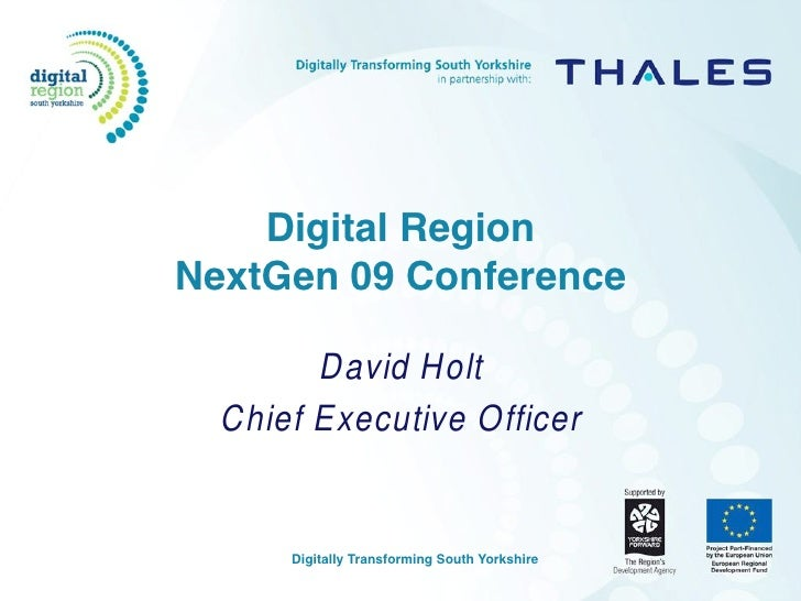 Digital Region NextGen 09 Conference          David Holt   Chief Executive Officer         Digitally Transforming South Yo...