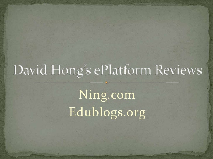 Ning.com<br />Edublogs.org<br />David Hong's ePlatform Reviews<br />