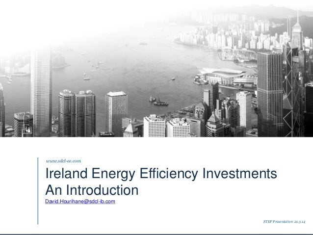 introduction to Sustainable development capital www.sdcl-ib.com Strictly Private & Confidential Ireland Energy Efficiency ...