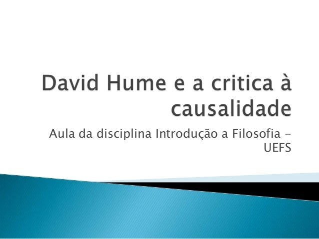 thoughts on hume Hume on causation on causation hume's investigation of causation occurs in the context of thinking about what and how we can know about 'matters of fact' he.