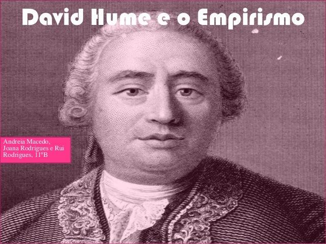 David Hume e o Empirismo  Andreia Macedo, Joana Rodrigues e Rui Rodrigues, 11ºB